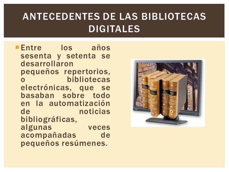 Entre los años sesenta y setenta se desarrollaron pequeños repertorios, o bibliotecas electrónicas, que se basaban sobre todo en la automatización de noticias bibliográficas, algunas veces acompañadas de pequeños resúmenes.