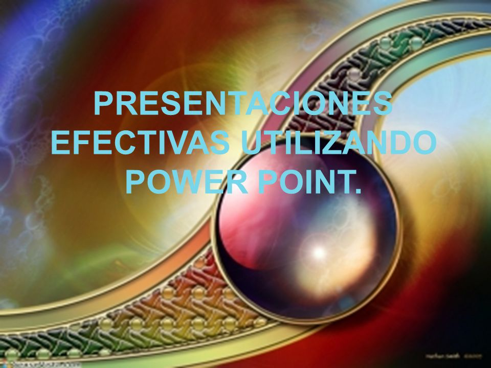 PRESENTACIONES EFECTIVAS UTILIZANDO POWER POINT.