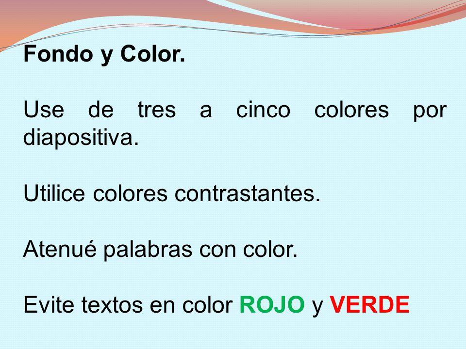 Fondo y Color. Use de tres a cinco colores por diapositiva. Utilice colores contrastantes. Atenué palabras con color. Evite textos en color ROJO y VER