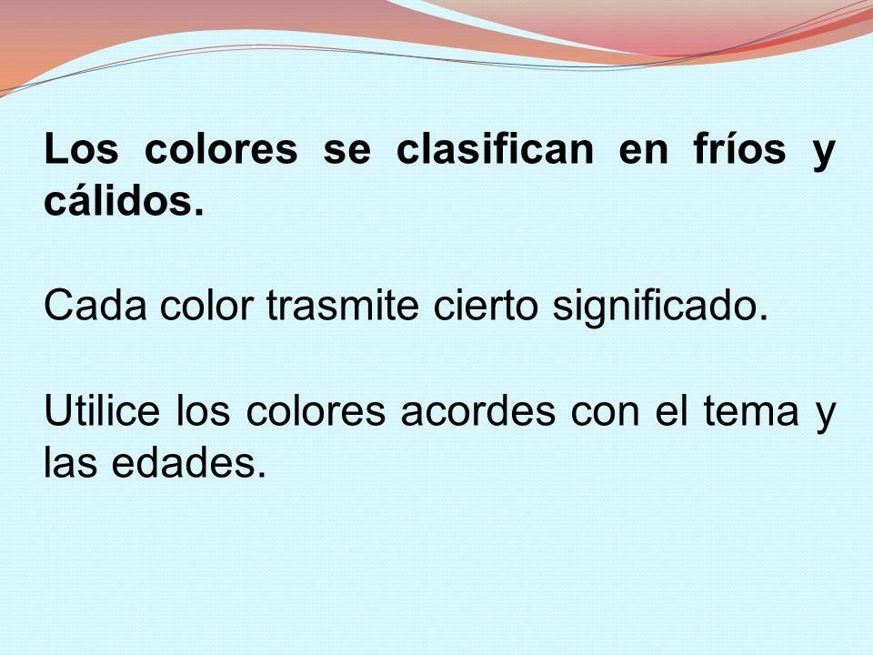 Los colores se clasifican en fríos y cálidos. Cada color trasmite cierto significado. Utilice los colores acordes con el tema y las edades.