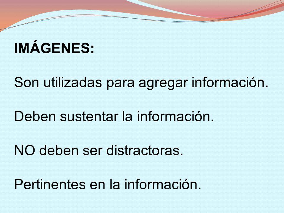 IMÁGENES: Son utilizadas para agregar información. Deben sustentar la información. NO deben ser distractoras. Pertinentes en la información.