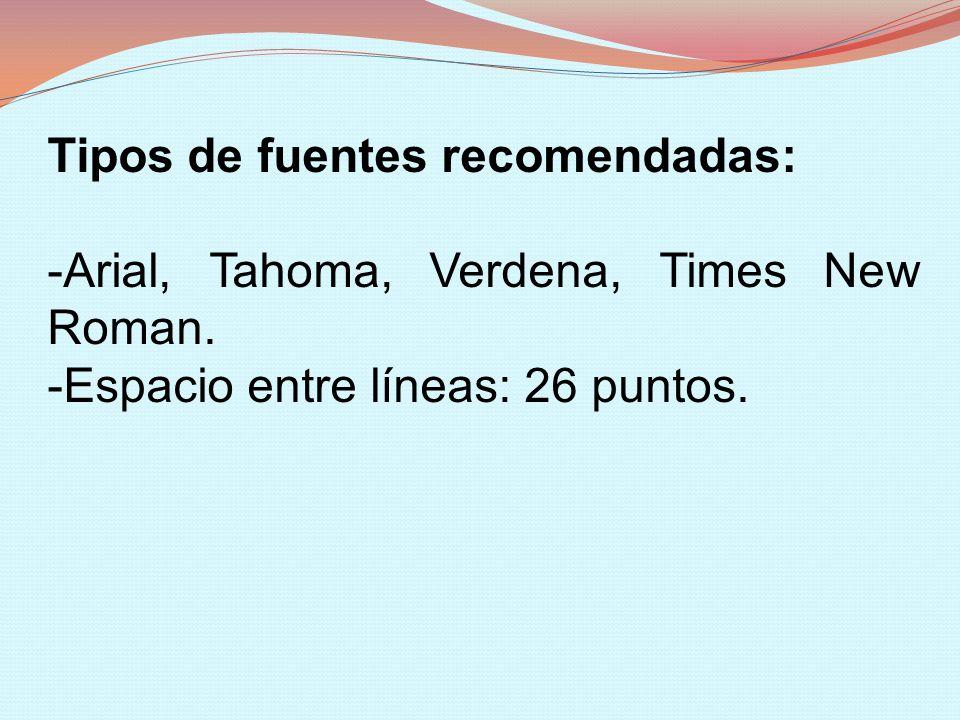 Tipos de fuentes recomendadas: -Arial, Tahoma, Verdena, Times New Roman. -Espacio entre líneas: 26 puntos.