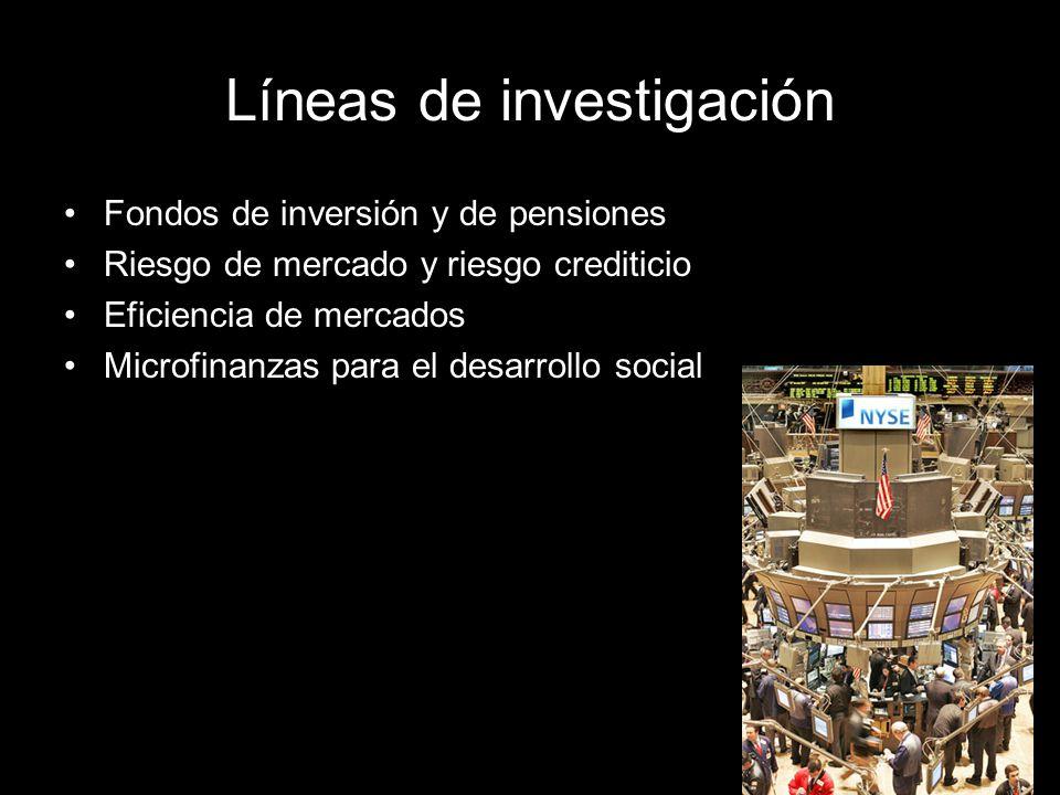 Líneas de investigación Fondos de inversión y de pensiones Riesgo de mercado y riesgo crediticio Eficiencia de mercados Microfinanzas para el desarrollo social