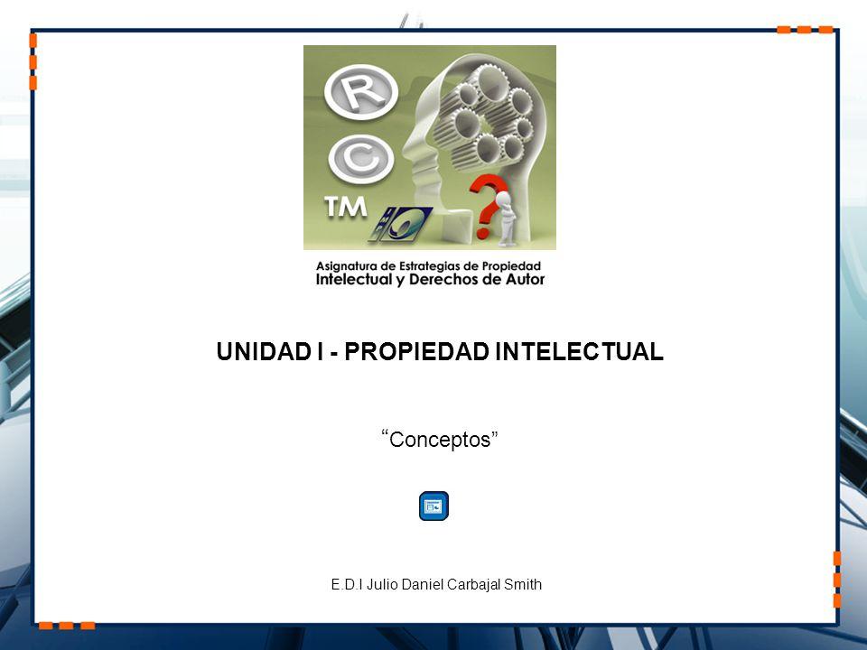 UNIDAD I - PROPIEDAD INTELECTUAL Conceptos E.D.I Julio Daniel Carbajal Smith