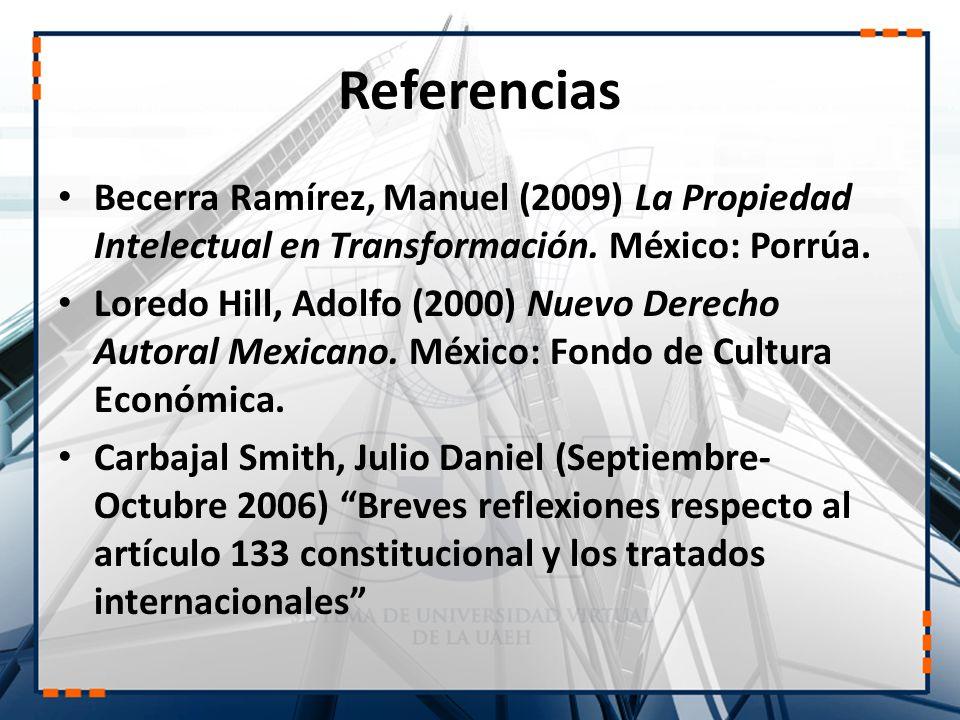 Referencias Becerra Ramírez, Manuel (2009) La Propiedad Intelectual en Transformación. México: Porrúa. Loredo Hill, Adolfo (2000) Nuevo Derecho Autora