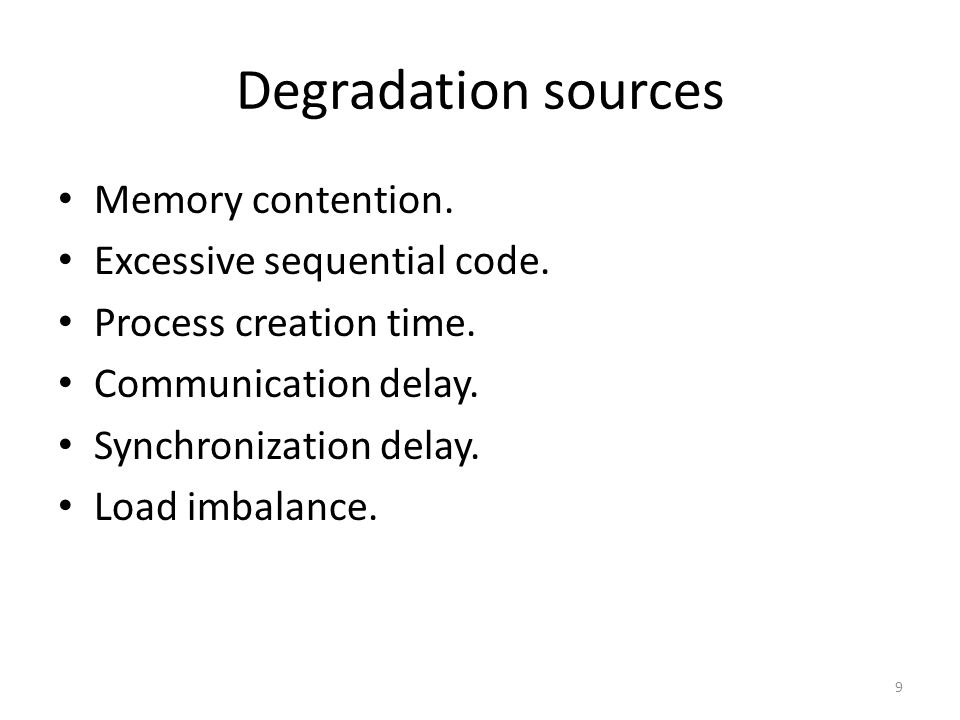 Degradation sources Memory contention.Excessive sequential code.