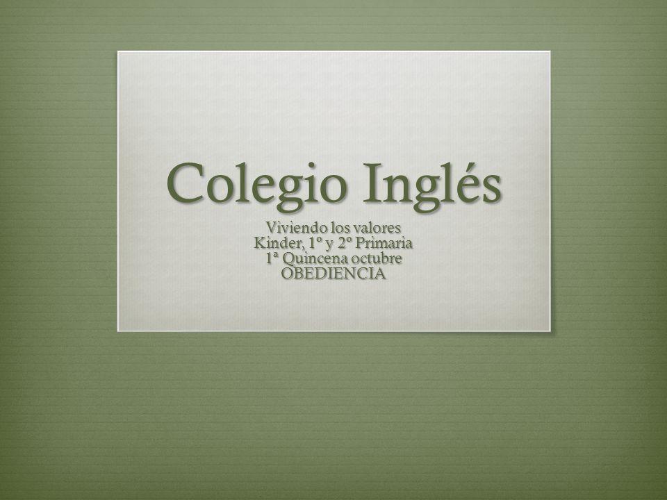 Colegio Inglés Viviendo los valores Kinder, 1º y 2º Primaria 1ª Quincena octubre OBEDIENCIA