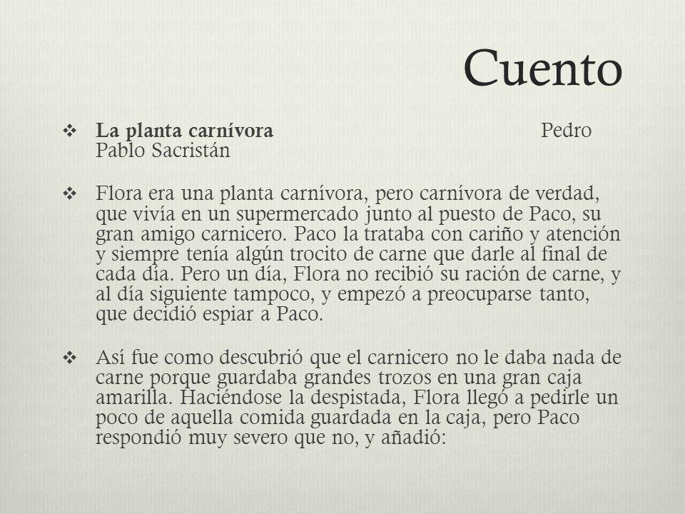 Cuento La planta carnívora Pedro Pablo Sacristán Flora era una planta carnívora, pero carnívora de verdad, que vivía en un supermercado junto al puest