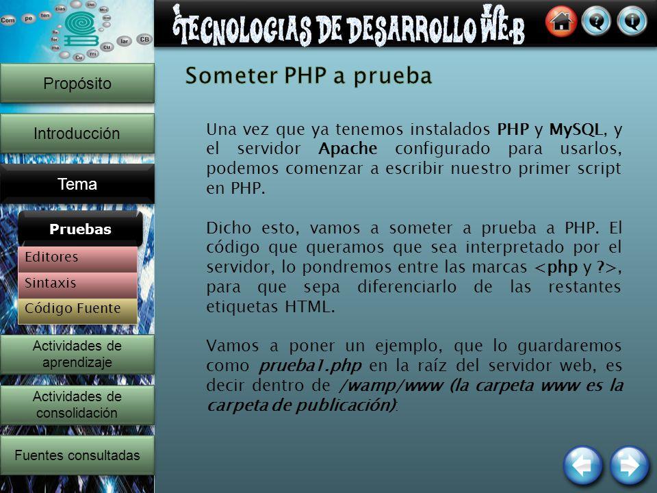 Propósito Introducción Tema Una vez que ya tenemos instalados PHP y MySQL, y el servidor Apache configurado para usarlos, podemos comenzar a escribir nuestro primer script en PHP.