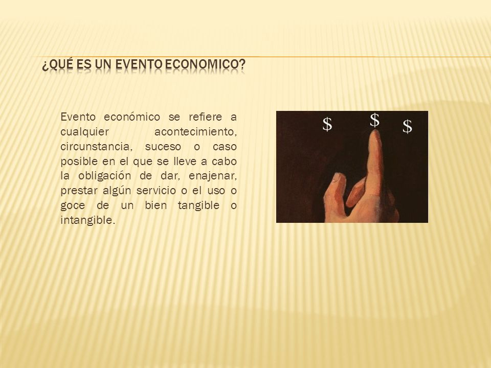 Evento económico se refiere a cualquier acontecimiento, circunstancia, suceso o caso posible en el que se lleve a cabo la obligación de dar, enajenar, prestar algún servicio o el uso o goce de un bien tangible o intangible.