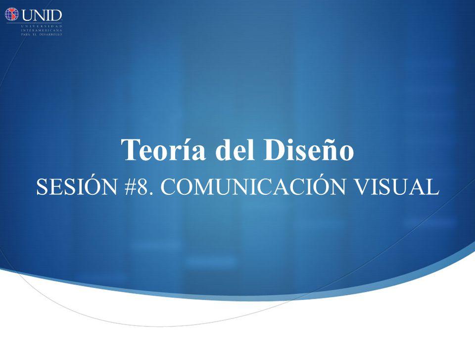 Teoría del Diseño SESIÓN #8. COMUNICACIÓN VISUAL