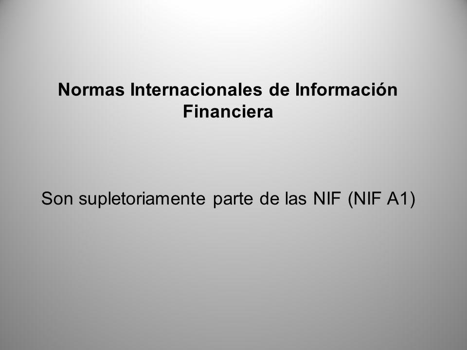 Normas Internacionales de Información Financiera Son supletoriamente parte de las NIF (NIF A1)