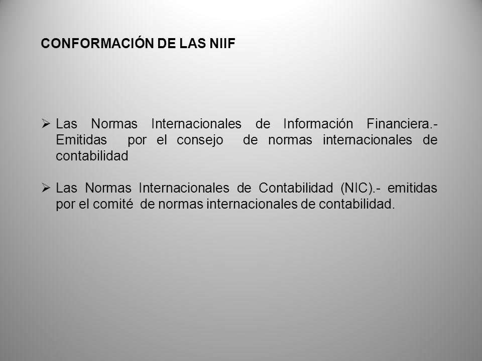 CONFORMACIÓN DE LAS NIIF Las Normas Internacionales de Información Financiera.- Emitidas por el consejo de normas internacionales de contabilidad Las Normas Internacionales de Contabilidad (NIC).- emitidas por el comité de normas internacionales de contabilidad.