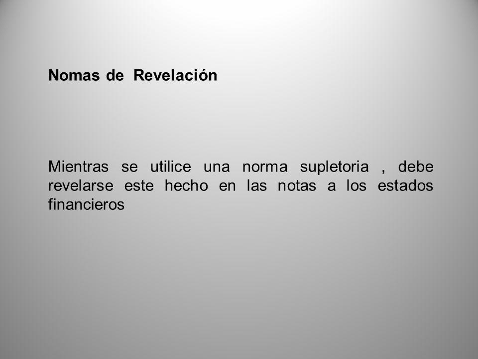 Nomas de Revelación Mientras se utilice una norma supletoria, debe revelarse este hecho en las notas a los estados financieros