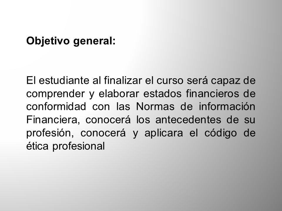 Objetivo general: El estudiante al finalizar el curso será capaz de comprender y elaborar estados financieros de conformidad con las Normas de informa