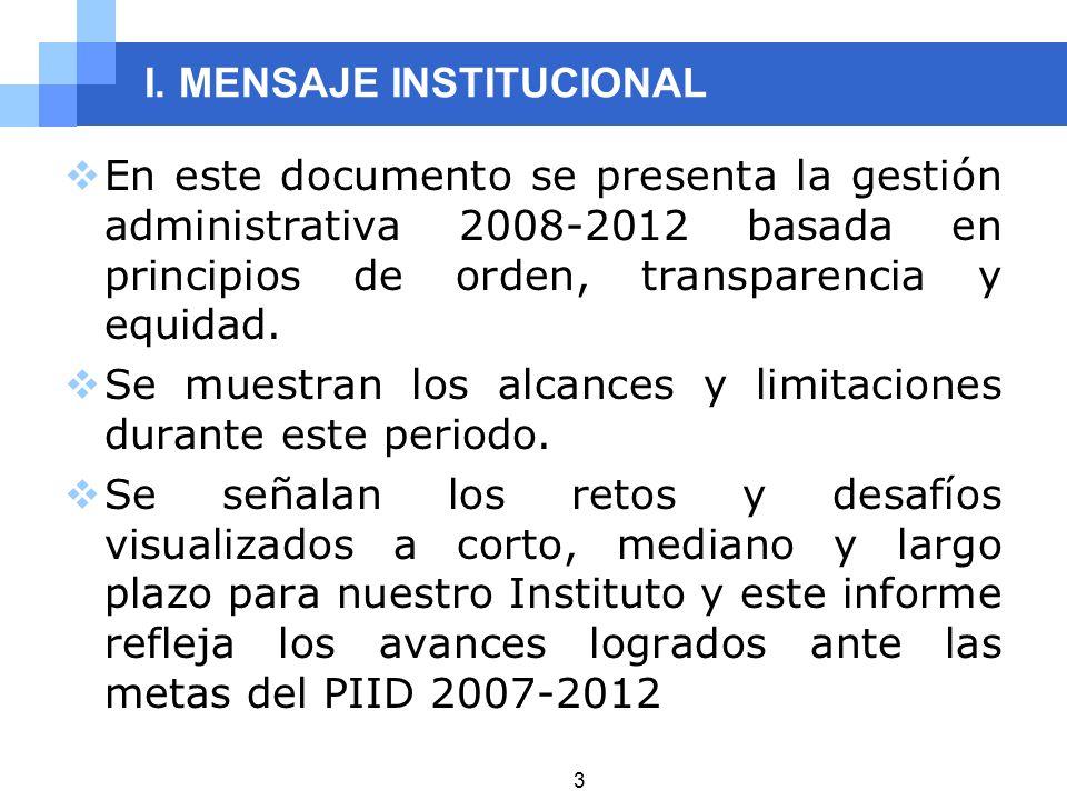 I. MENSAJE INSTITUCIONAL En este documento se presenta la gestión administrativa 2008-2012 basada en principios de orden, transparencia y equidad. Se