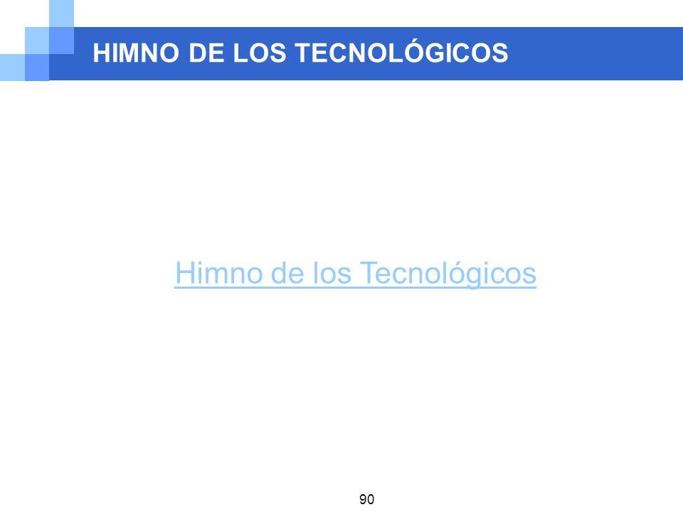 HIMNO DE LOS TECNOLÓGICOS 90 Himno de los Tecnológicos