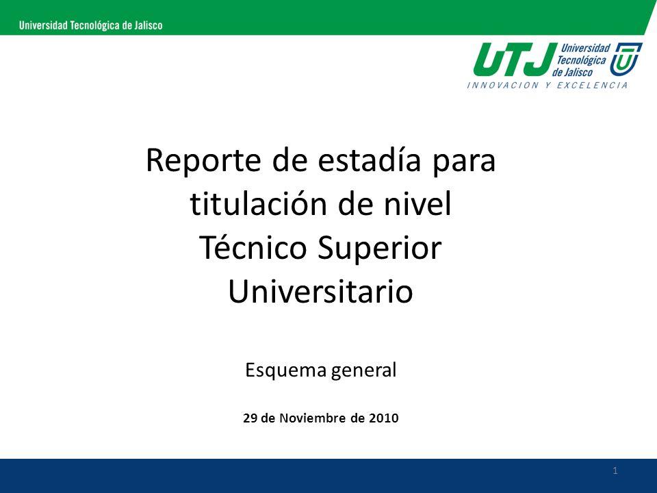 Reporte de estadía para titulación de nivel Técnico Superior Universitario Esquema general 29 de Noviembre de 2010 1