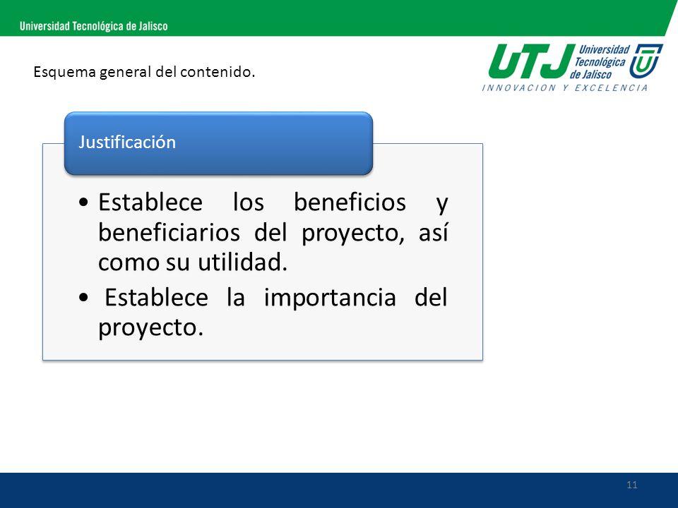 11 Esquema general del contenido. Establece los beneficios y beneficiarios del proyecto, así como su utilidad. Establece la importancia del proyecto.