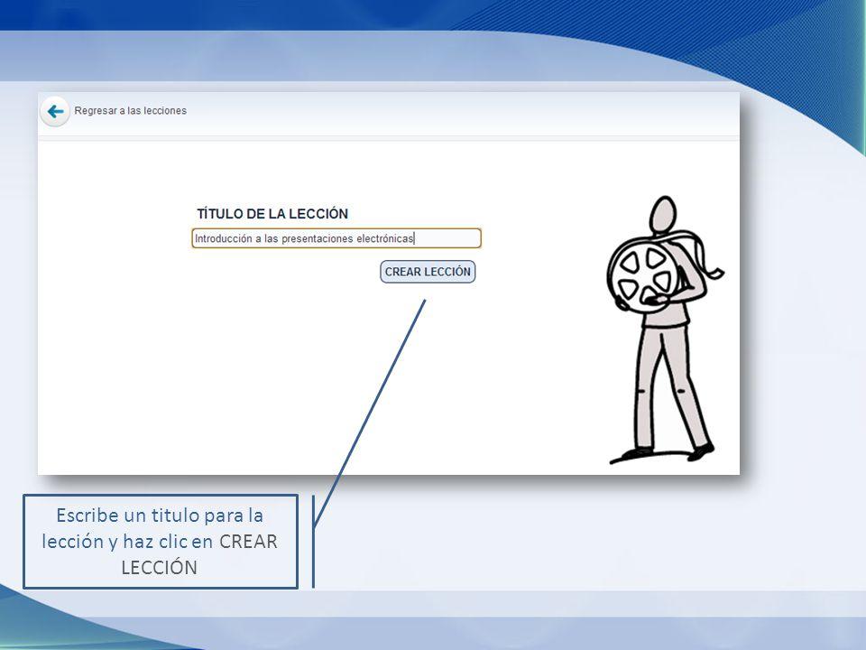 Escribe un titulo para la lección y haz clic en CREAR LECCIÓN