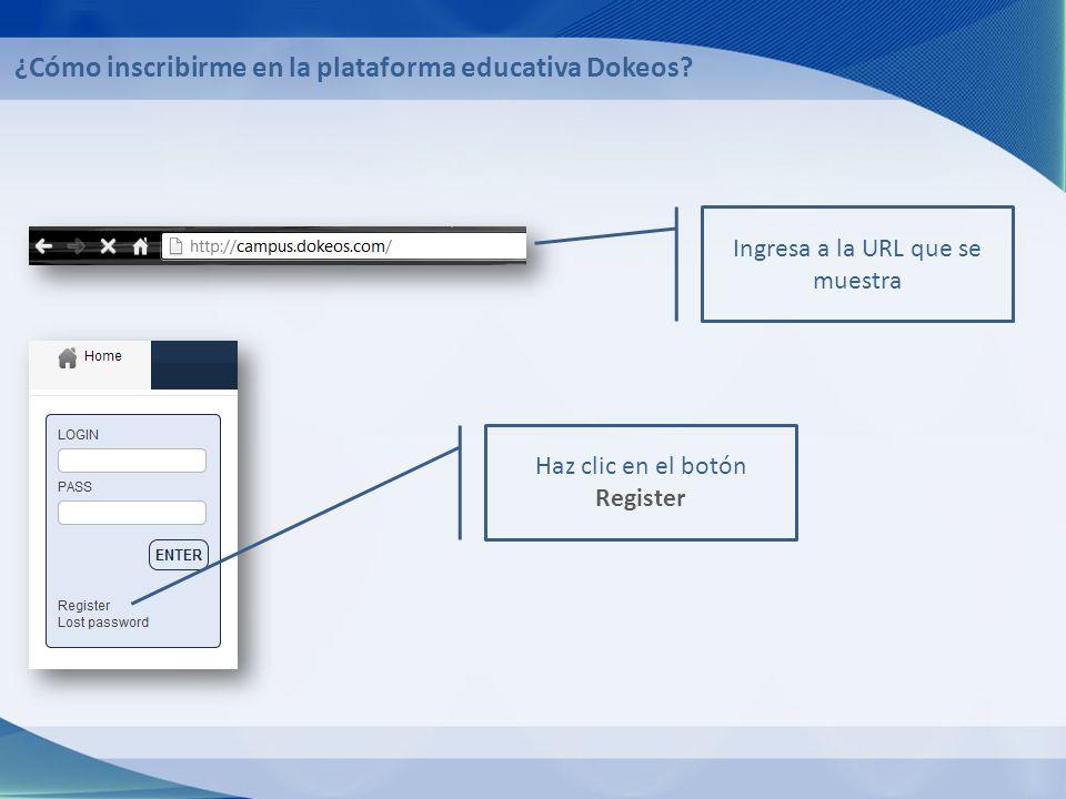 ¿Cómo inscribirme en la plataforma educativa Dokeos? Haz clic en el botón Register Ingresa a la URL que se muestra