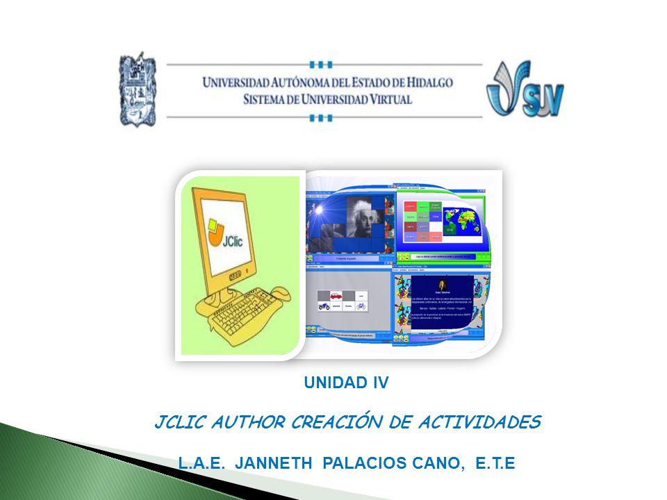 UNIDAD IV JCLIC AUTHOR CREACIÓN DE ACTIVIDADES L.A.E. JANNETH PALACIOS CANO, E.T.E