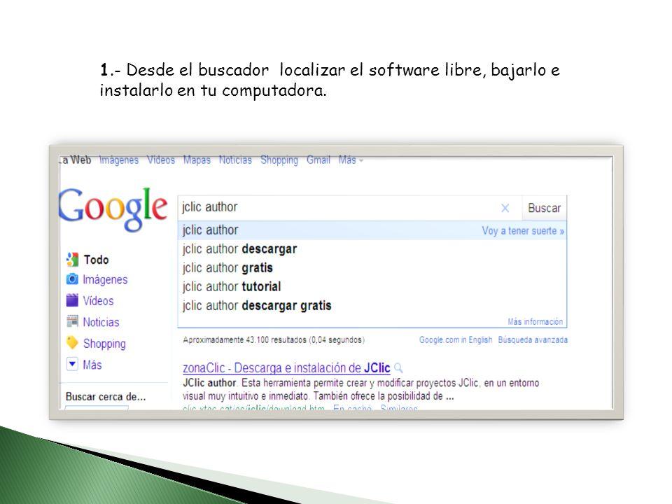 1.- Desde el buscador localizar el software libre, bajarlo e instalarlo en tu computadora.