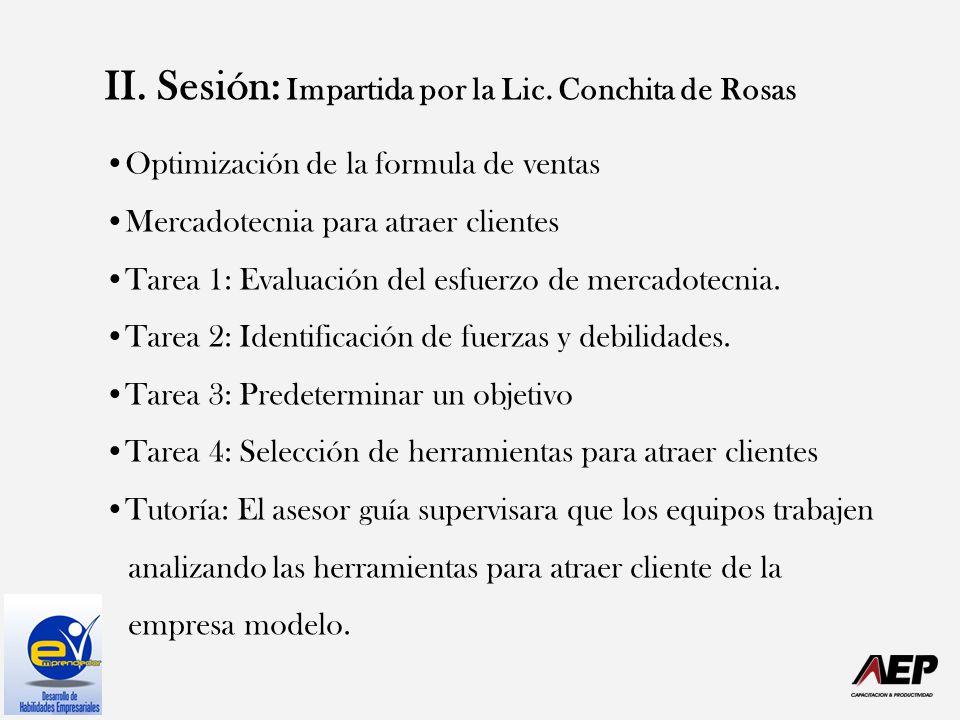 II. Sesión: Impartida por la Lic. Conchita de Rosas Optimización de la formula de ventas Mercadotecnia para atraer clientes Tarea 1: Evaluación del es