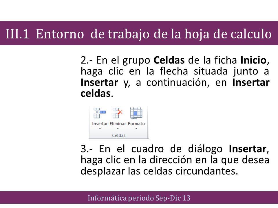 2.- En el grupo Celdas de la ficha Inicio, haga clic en la flecha situada junto a Insertar y, a continuación, en Insertar celdas. 3.- En el cuadro de