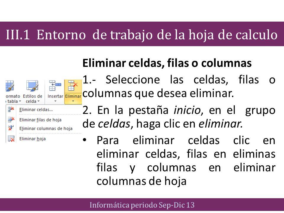 Eliminar celdas, filas o columnas 1.- Seleccione las celdas, filas o columnas que desea eliminar. 2. En la pestaña inicio, en el grupo de celdas, haga