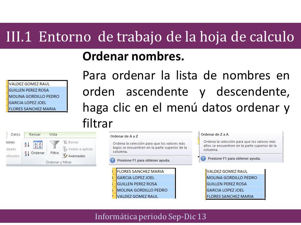 Ordenar nombres. Para ordenar la lista de nombres en orden ascendente y descendente, haga clic en el menú datos ordenar y filtrar III.1 Entorno de tra