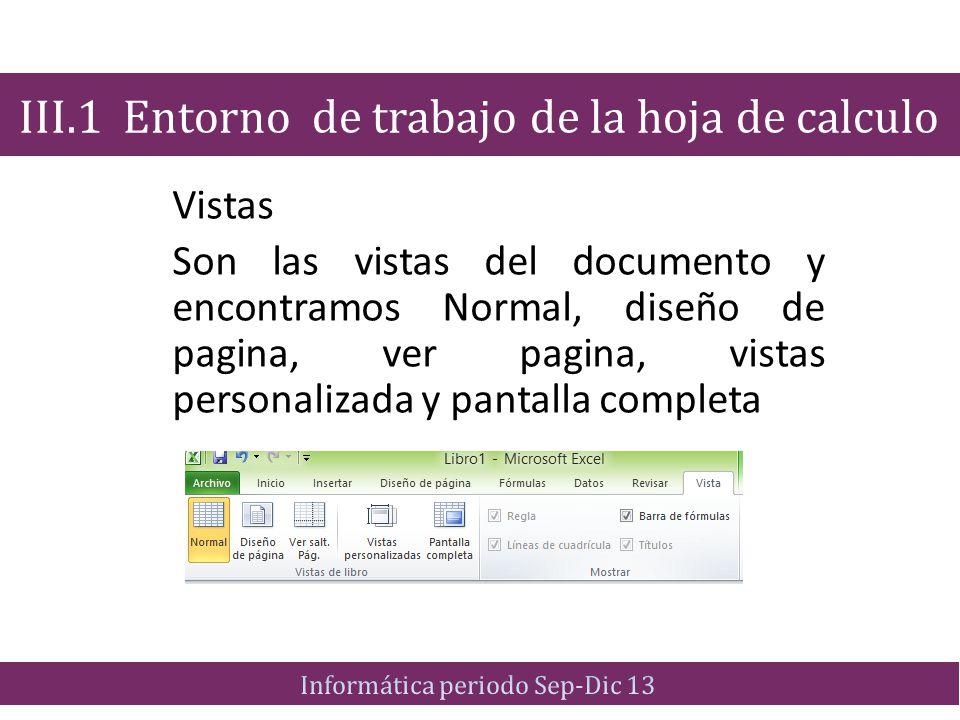 Vistas Son las vistas del documento y encontramos Normal, diseño de pagina, ver pagina, vistas personalizada y pantalla completa III.1 Entorno de trab