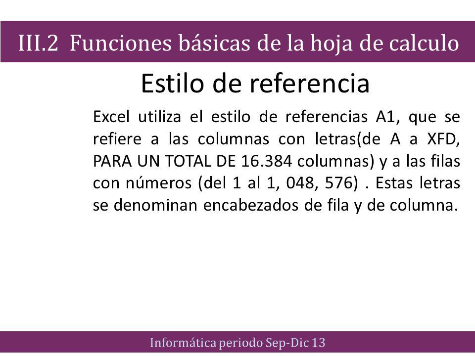 Estilo de referencia Excel utiliza el estilo de referencias A1, que se refiere a las columnas con letras(de A a XFD, PARA UN TOTAL DE 16.384 columnas)