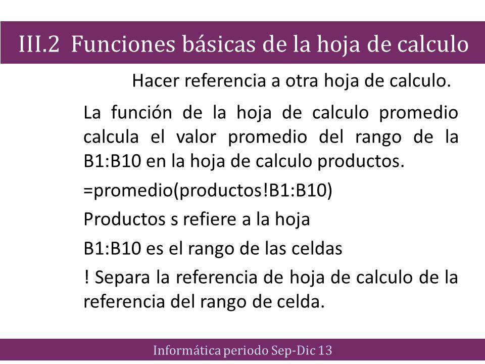 Hacer referencia a otra hoja de calculo. La función de la hoja de calculo promedio calcula el valor promedio del rango de la B1:B10 en la hoja de calc