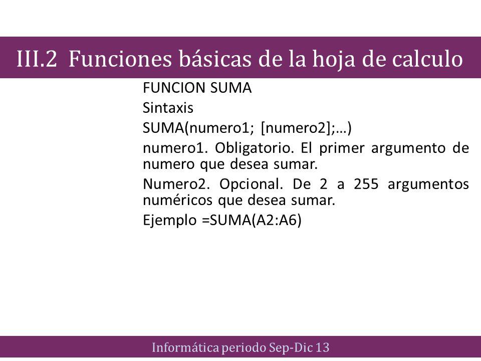 FUNCION SUMA Sintaxis SUMA(numero1; [numero2];…) numero1. Obligatorio. El primer argumento de numero que desea sumar. Numero2. Opcional. De 2 a 255 ar