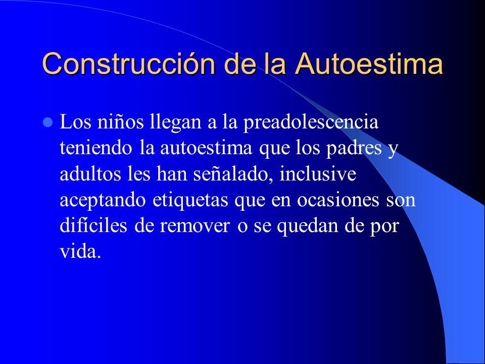 Construcción de la Autoestima Los niños llegan a la preadolescencia teniendo la autoestima que los padres y adultos les han señalado, inclusive acepta