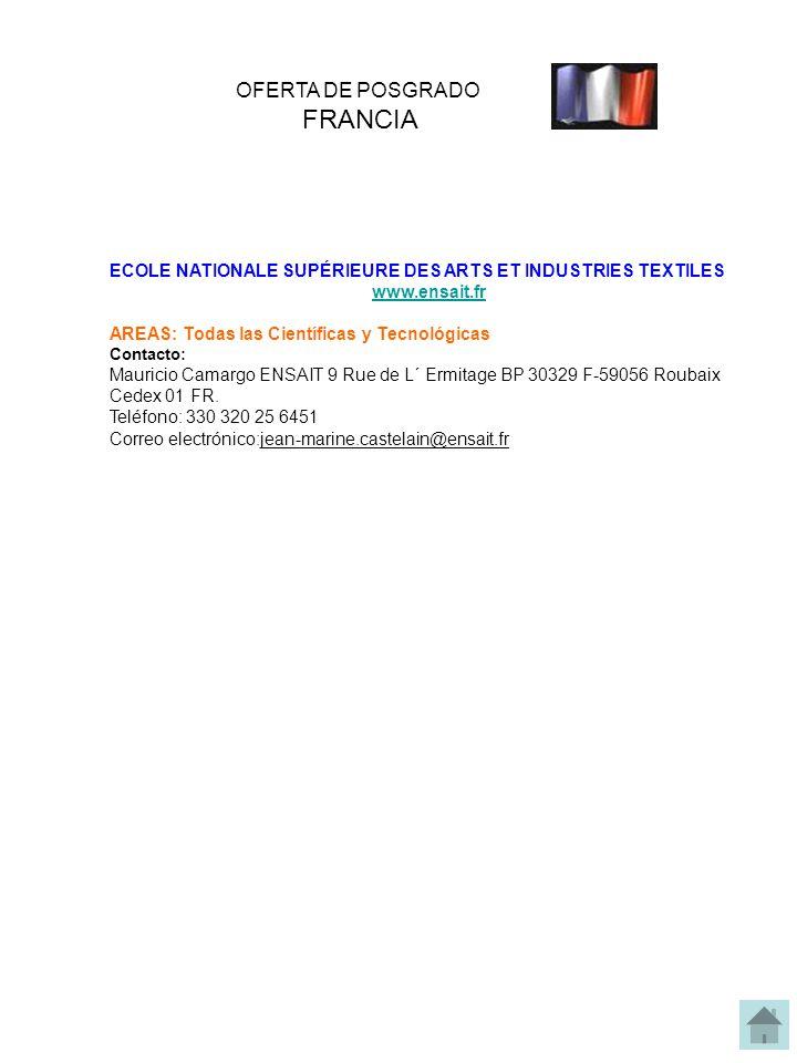 ECOLE NATIONALE SUPÉRIEURE DES ARTS ET INDUSTRIES TEXTILES www.ensait.fr AREAS: Todas las Científicas y Tecnológicas Contacto: Mauricio Camargo ENSAIT 9 Rue de L´ Ermitage BP 30329 F-59056 Roubaix Cedex 01 FR.