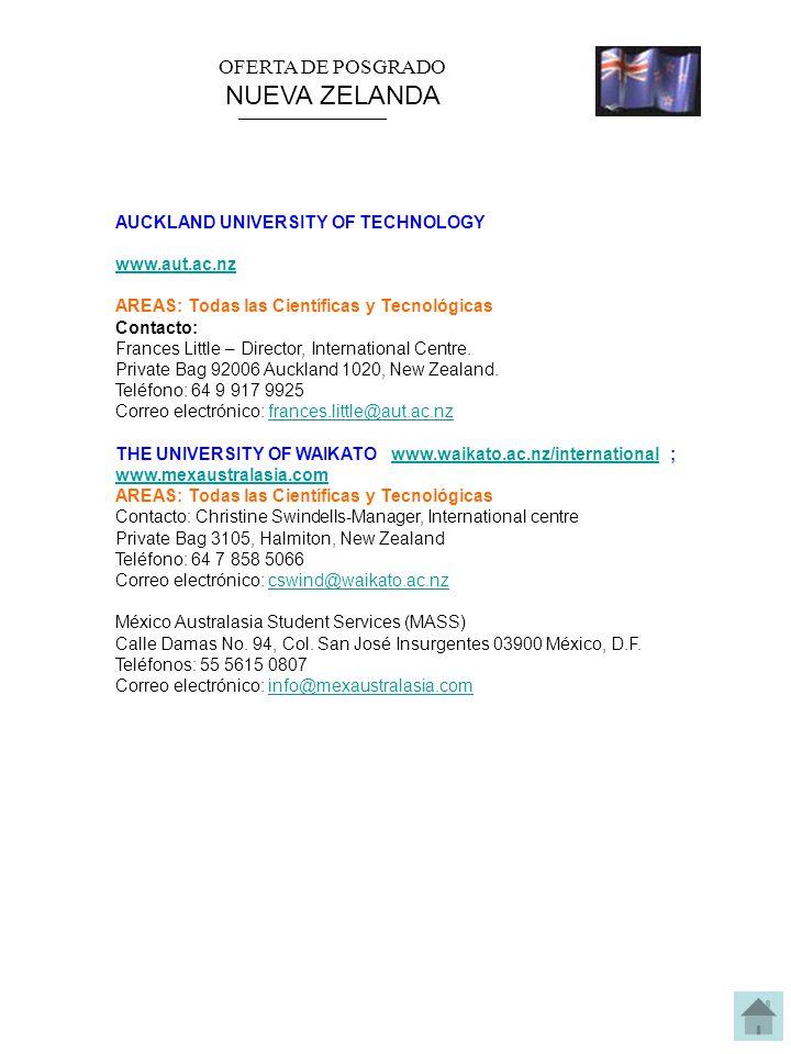 OFERTA DE POSGRADO NUEVA ZELANDA AUCKLAND UNIVERSITY OF TECHNOLOGY www.aut.ac.nz AREAS: Todas las Científicas y Tecnológicas Contacto: Frances Little