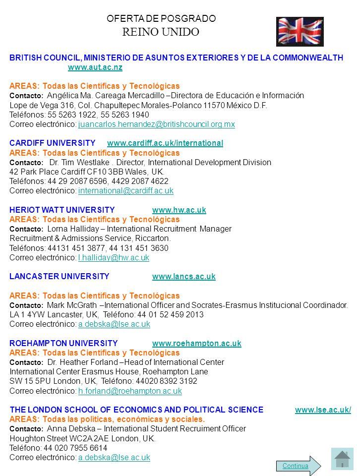 OFERTA DE POSGRADO REINO UNIDO BRITISH COUNCIL, MINISTERIO DE ASUNTOS EXTERIORES Y DE LA COMMONWEALTH www.aut.ac.nzwww.aut.ac.nz AREAS: Todas las Científicas y Tecnológicas Contacto: Angélica Ma.