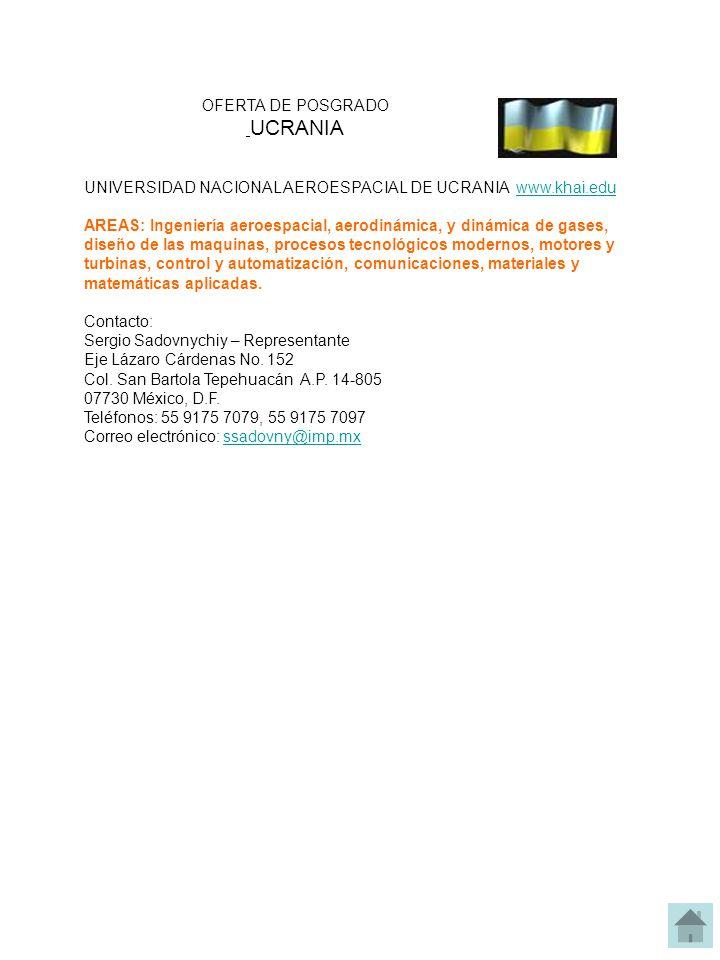 UNIVERSIDAD NACIONAL AEROESPACIAL DE UCRANIA www.khai.eduwww.khai.edu AREAS: Ingeniería aeroespacial, aerodinámica, y dinámica de gases, diseño de las maquinas, procesos tecnológicos modernos, motores y turbinas, control y automatización, comunicaciones, materiales y matemáticas aplicadas.