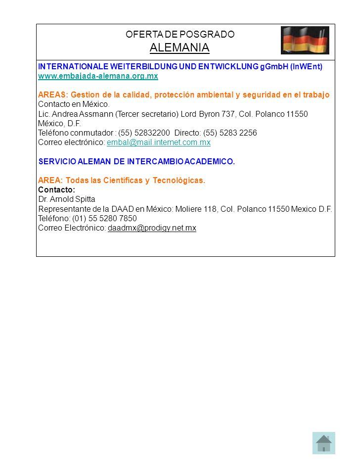 OFERTA DE POSGRADO ALEMANIA INTERNATIONALE WEITERBILDUNG UND ENTWICKLUNG gGmbH (InWEnt) www.embajada-alemana.org.mx AREAS: Gestion de la calidad, protección ambiental y seguridad en el trabajo Contacto en México.