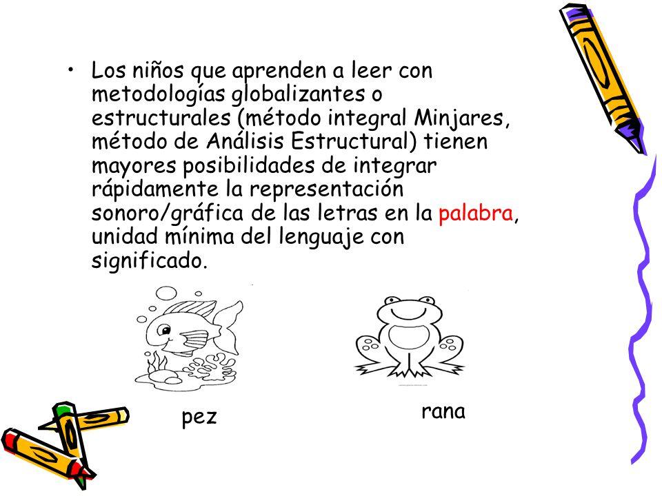 Los niños que aprenden a leer con metodologías globalizantes o estructurales (método integral Minjares, método de Análisis Estructural) tienen mayores