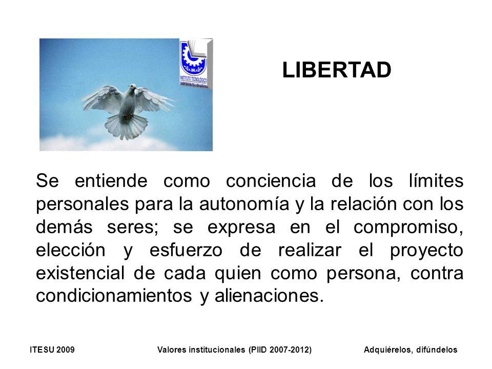 LIBERTAD Se entiende como conciencia de los límites personales para la autonomía y la relación con los demás seres; se expresa en el compromiso, elecc