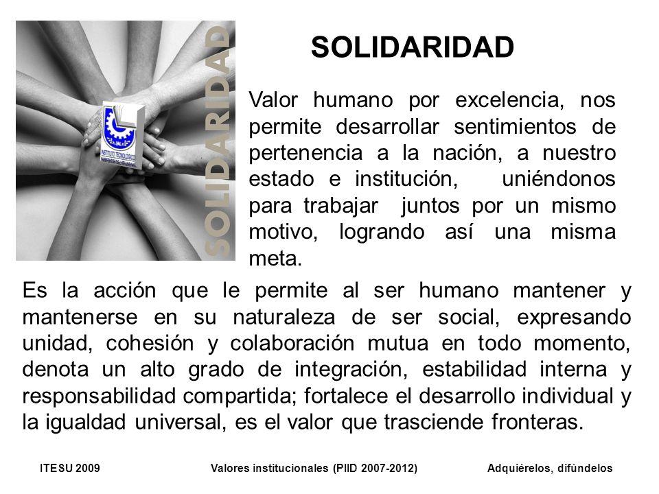 Valor humano por excelencia, nos permite desarrollar sentimientos de pertenencia a la nación, a nuestro estado e institución, uniéndonos para trabajar