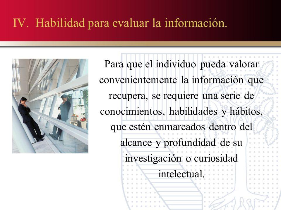 IV.Habilidad para evaluar la información.