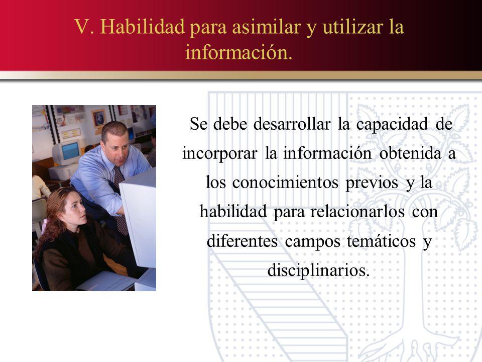 V.Habilidad para asimilar y utilizar la información.
