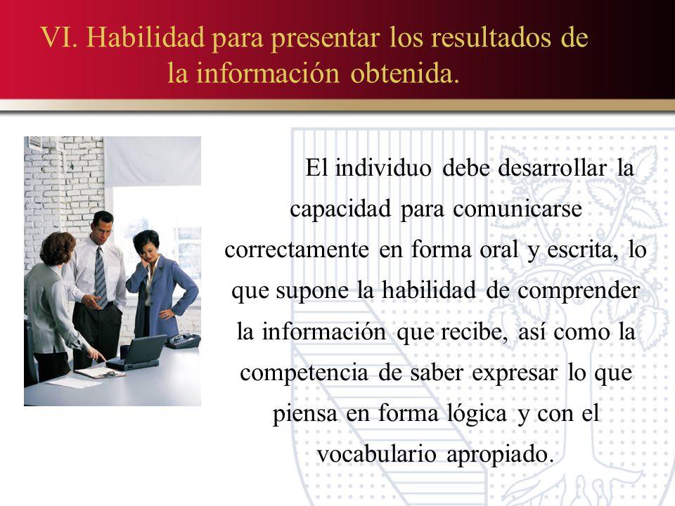 VI.Habilidad para presentar los resultados de la información obtenida.