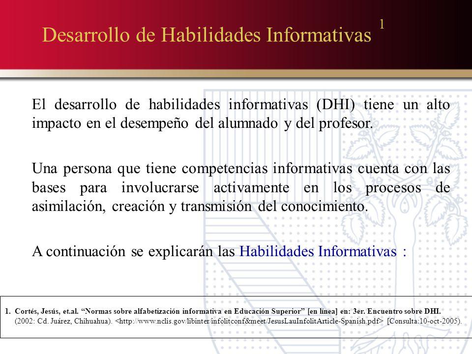Desarrollo de Habilidades Informativas 1 El desarrollo de habilidades informativas (DHI) tiene un alto impacto en el desempeño del alumnado y del profesor.