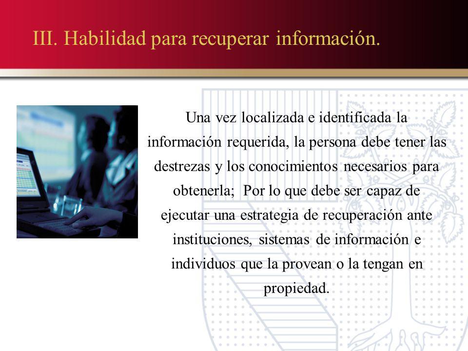 III.Habilidad para recuperar información.