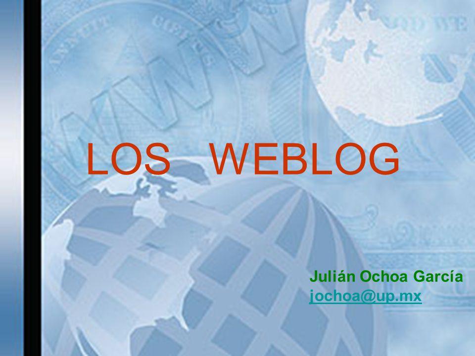 LOS WEBLOG Julián Ochoa García jochoa@up.mx